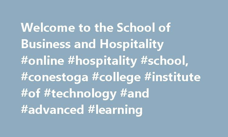 Welcome to the School of Business and Hospitality #online #hospitality #school, #conestoga #college #institute #of #technology #and #advanced #learning http://sacramento.remmont.com/welcome-to-the-school-of-business-and-hospitality-online-hospitality-school-conestoga-college-institute-of-technology-and-advanced-learning/  # Conestoga named Education Partner of the Year Conestoga was named the Career Education Council's Education Partner of the Year at its Annual Busi. Financial Planning…