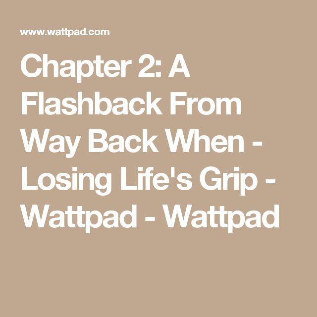 Chapter 2: A Flashback From Way Back When - Losing Life's Grip - Wattpad - Wattpad