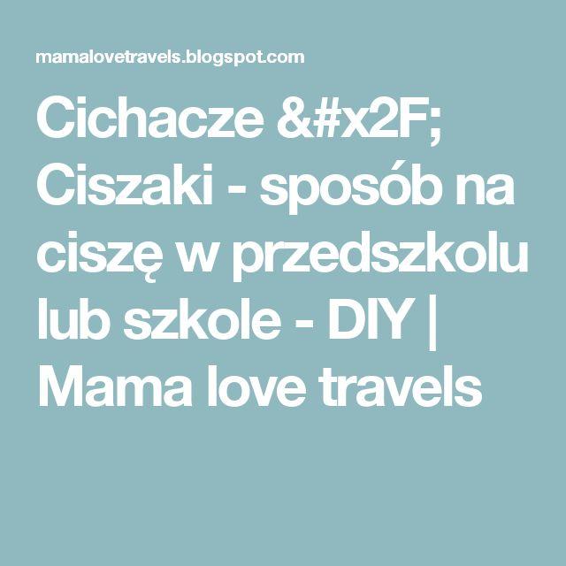 Cichacze / Ciszaki  - sposób na ciszę w przedszkolu lub szkole - DIY   Mama love travels