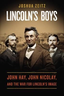Lincoln's Boys- John Hay, John Nicolay, and the War for Lincoln's Image by Joshua Zeitz http://www.bookscrolling.com/the-best-books-to-learn-about-president-abraham-lincoln/