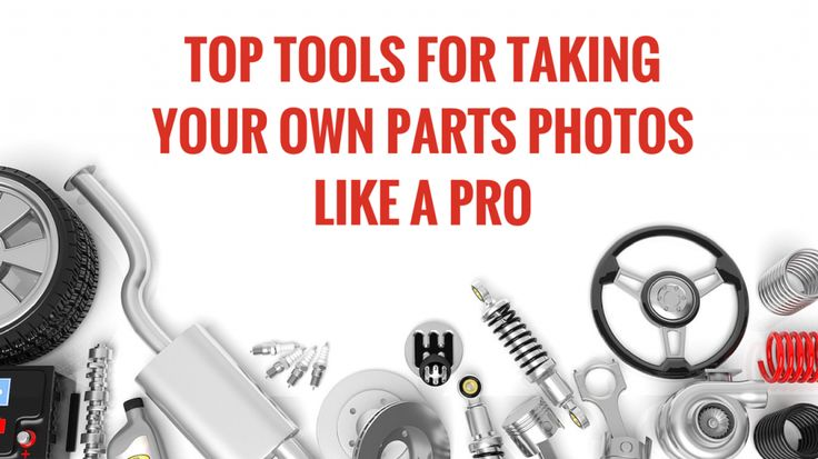 TOP TOOLS FOR TAKING PHOTOS OF AUTO PARTS
