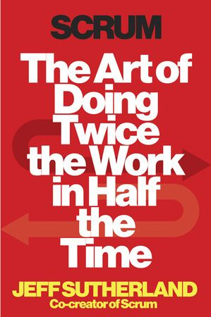 Scrum : The Art of Doing Twice the Work In Half the Time,  by Jeff Sutherland - HD30.28.S88 2014
