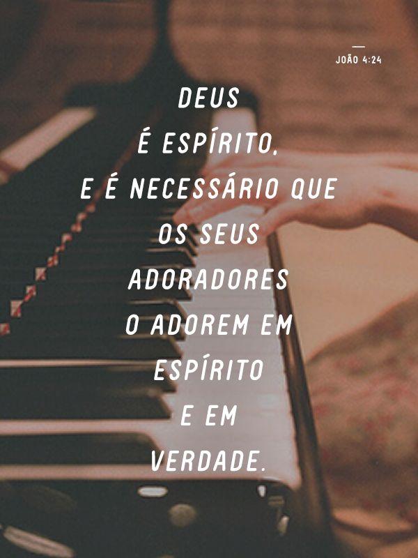 Deus é espírito, e é necessário que os seus adoradores o adorem em espírito e em verdade.  - joão 4:24