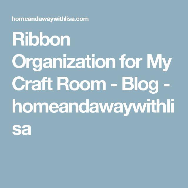 Ribbon Organization for My CraftRoom - Blog - homeandawaywithlisa
