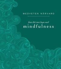 Medveten närvaro : finn ditt inre lugn med mindfulness