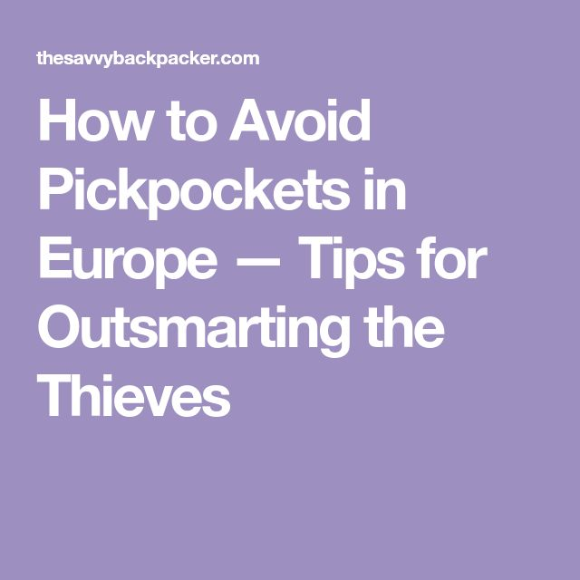 How to Avoid Pickpockets in Europe — Tips for Outsmarting the Thieves
