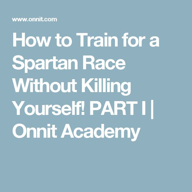 How to Train for a Spartan Race Without Killing Yourself! PART I | Onnit Academy