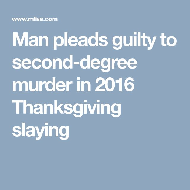 Man pleads guilty to second-degree murder in 2016 Thanksgiving slaying