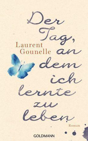 Laurent Gounelle – Der Tag, an dem ich lernte zu leben. Jonathan ist in eine Sac… – Susanne Haage