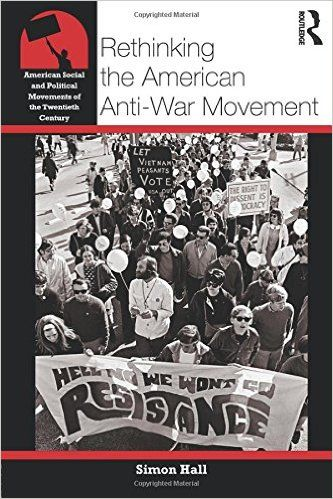 Rethinking the American Anti-War Movement (American Social and Political Movements of the 20th Century): Amazon.co.uk: Simon Hall: 9780415800846: Books