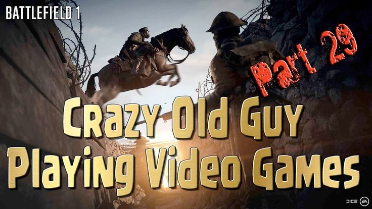 Battlefield 1 - Crazy Old Guy Trying to Play Video Games Part 29