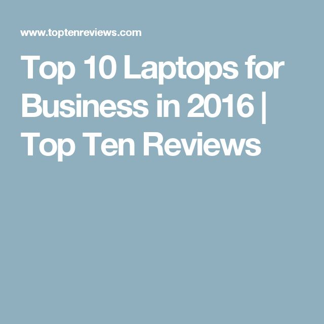 Top 10 Laptops for Business in 2016 | Top Ten Reviews