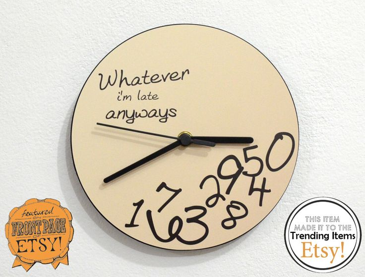 Whatever, I'm late anyways Beige - Wall Clock by SolPixieDust on Etsy https://www.etsy.com/listing/195085374/whatever-im-late-anyways-beige-wall