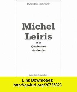 Michel leiris et la quadrature du cercle (9782862311791) Maurice Nadeau , ISBN-10: 2862311790  , ISBN-13: 978-2862311791 ,  , tutorials , pdf , ebook , torrent , downloads , rapidshare , filesonic , hotfile , megaupload , fileserve