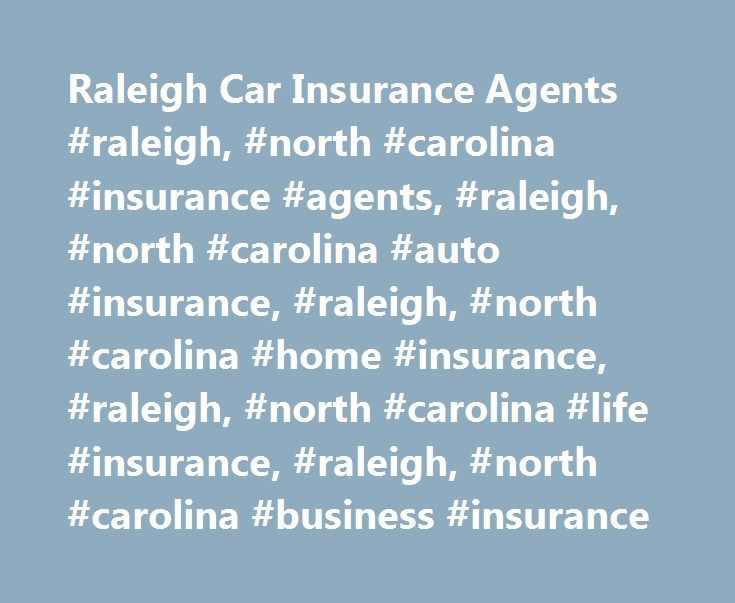 Raleigh Car Insurance Agents #raleigh, #north #carolina #insurance #agents, #raleigh, #north #carolina #auto #insurance, #raleigh, #north #carolina #home #insurance, #raleigh, #north #carolina #life #insurance, #raleigh, #north #carolina #business #insurance http://portland.nef2.com/raleigh-car-insurance-agents-raleigh-north-carolina-insurance-agents-raleigh-north-carolina-auto-insurance-raleigh-north-carolina-home-insurance-raleigh-north-carolina-life/  # Car Insurance Agents in Raleigh, NC…