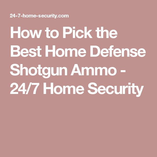 How to Pick the Best Home Defense Shotgun Ammo - 24/7 Home Security