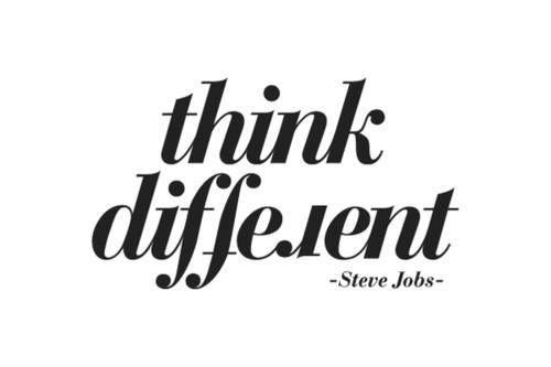 think different! - Steve Jobs
