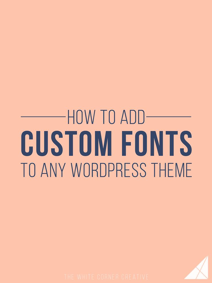 How to Add Custom Fonts to Any Wordpress Theme - The White Corner Creative