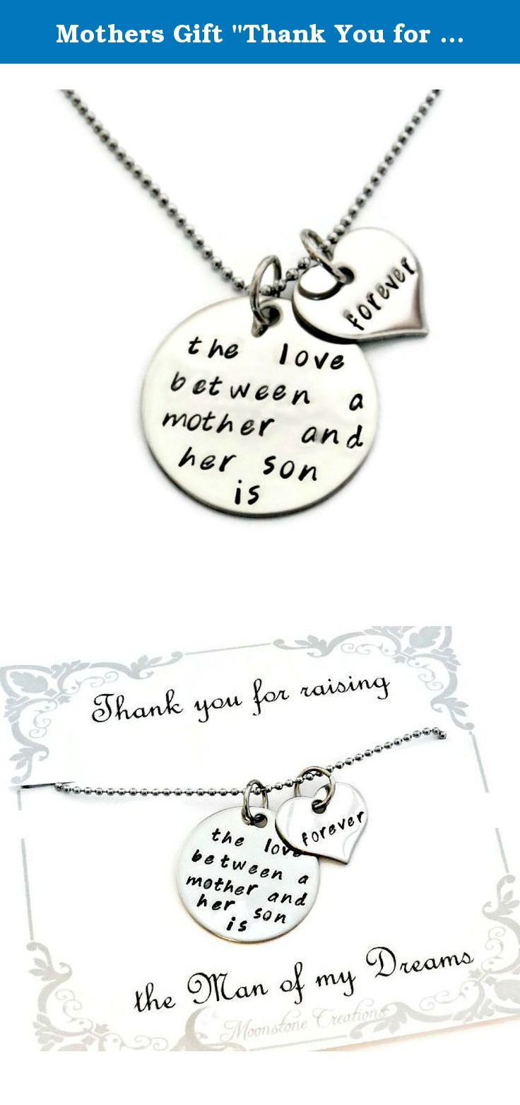 "Mothers Gift ""Thank You for Raising the Man of My Dreams"" Love Between a Mother and Son Necklace. Mother & son necklace ""the love between a mother and her son is forever"" sweet reminder hand stamped mother and son necklace on a 1 inch stainless steel circular charm and a .75 inch heart shaped charm on a 23 inch stainless steel ball chain. Necklace ships on card as shown inside a jewelry gift box, ""Thank you for raising the man of my dreams"" perfect for a gift to the mom of your boyfriend..."