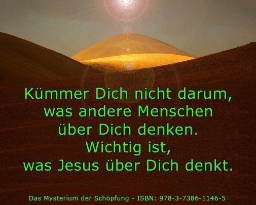 Kümmer dich nicht darum, was andere Menschen über dich denken. Wichtig ist, was Jesus über dich denkt.  - Jesus Cristus - www.jesus-christus.at