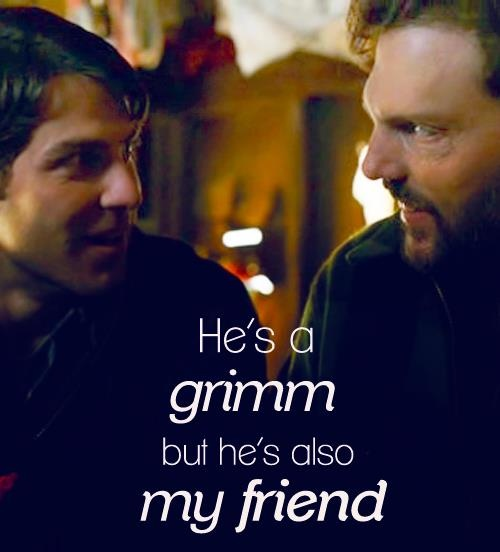 He's a Grimm, but he's also my friend.