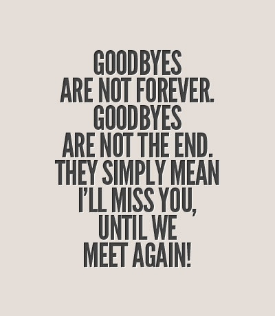 Goodbyes are never easy                                                                                                                                                      More
