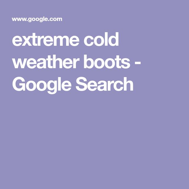 extreme cold weather boots - Google Search