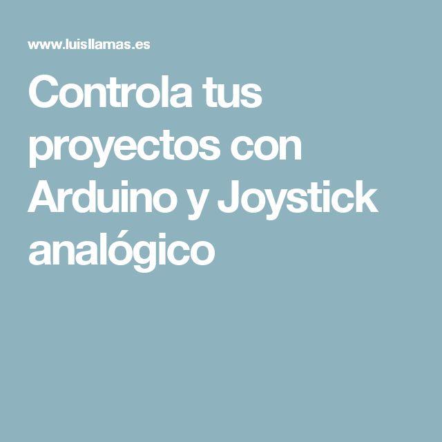 Controla tus proyectos con Arduino y Joystick analógico