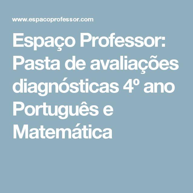 Espaço Professor: Pasta de avaliações diagnósticas 4º ano Português e Matemática