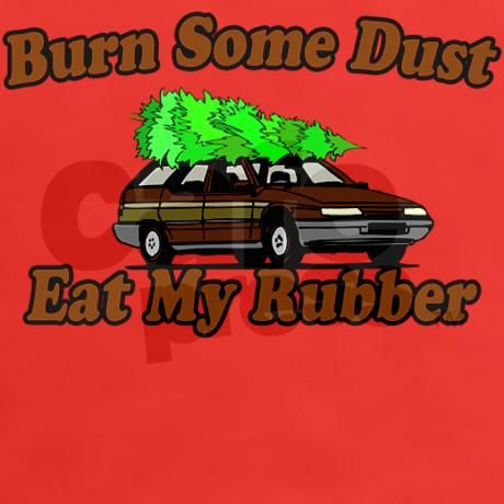 """Burn some dust here. Eat my rubber."" ""Dad, I think you mean burn rubber and eat my dust."" ""Whatever, Russ. Whatever."" It's a Griswold Family Christmas!!!"