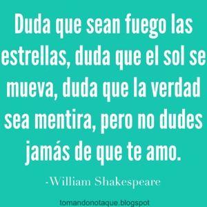Duda que sean fuego las estrellas, duda que el sol se mueva,  duda que la verdas sea mentira...#frases de amor  #frases #citas #quotes