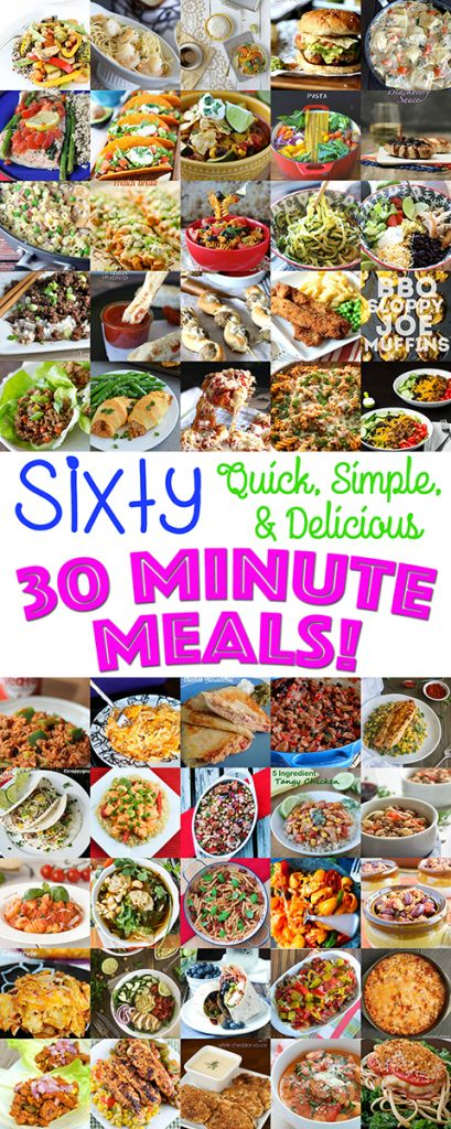 SIXTY DInner ideas that can be made in 30 minutes or less!!