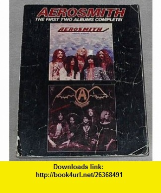 Aerosmith The First Two Albums Complete! (Sheet Music to all songs from Aerosmith  Get Your Wings) [Piano/Vocal/Guitar/Chords] Steven Tyler, Joe Perry, Aerosmith ,   ,  , ASIN: B003XA4Y9C , tutorials , pdf , ebook , torrent , downloads , rapidshare , filesonic , hotfile , megaupload , fileserve