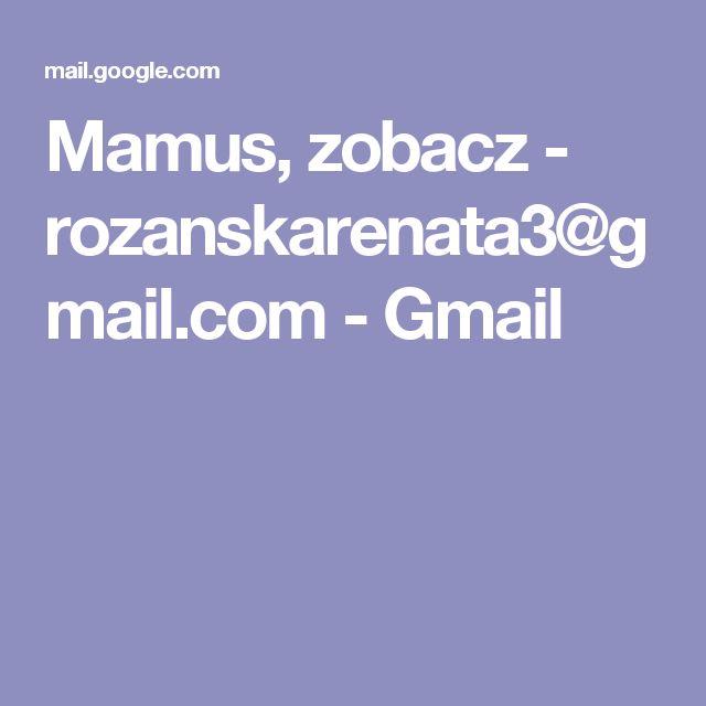 Mamus, zobacz - rozanskarenata3@gmail.com - Gmail