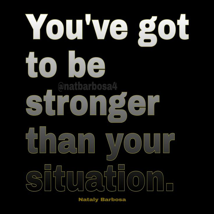 You have got to be stronger than your situation. #Quotes #Positve #Notivation