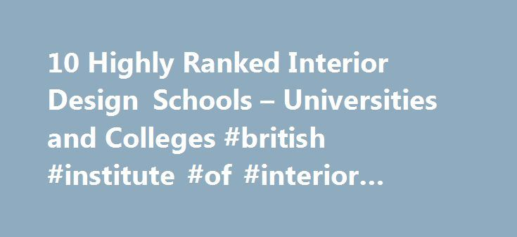 10 Highly Ranked Interior Design Schools – Universities and Colleges #british #institute #of #interior #design http://interior.nef2.com/10-highly-ranked-interior-design-schools-universities-and-colleges-british-institute-of-interior-design/  #top 10 interior design schools # Top 10 Ranked Interior Design Schools – Best Colleges Some fine arts academies have interior design schools, and conversely some design schools also are among the top fine art institutes. US News and World Report's…