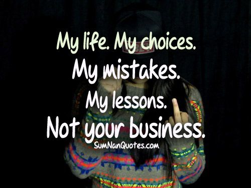 My Life My Choices My Mistakes Not Your Business