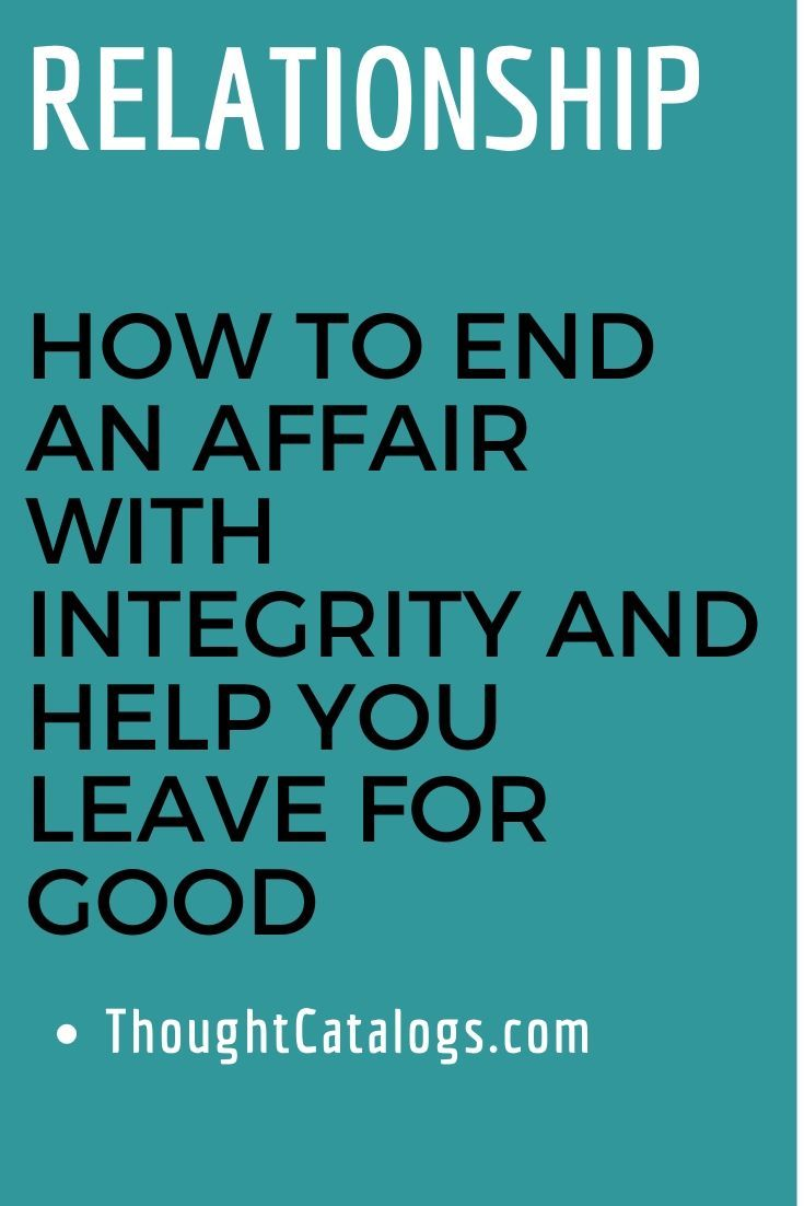 How To End An Affair With Integrity And Help You Leave For Good Relationship Relatio Quotes About Love And Relationships Emotional Affair Relationship Facts