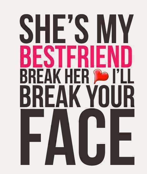 She S My Bestfriend Break Her Heart Best Friends Forever Quotes
