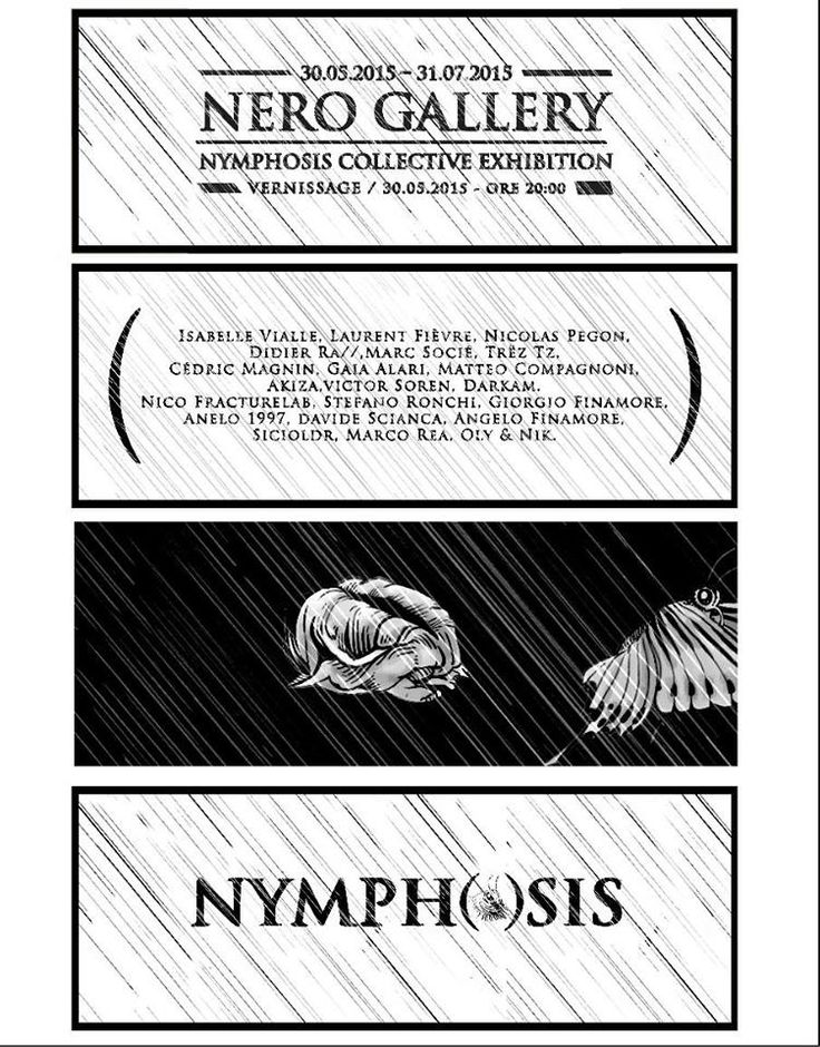 """Exposition """"NYMPHOSIS"""" - NERO GALLERY - ROME  29 MAY - 31 JULY 2015  PART I : MAY 29  BRANCALEONE : NYMPHOSIS ARTISTS PROJECTIONS, PERFORMANCE, LIVE PAINTING, LIVE SET / DJ SET, INSTALLATION AND MORE ...   - PART II : 30 MAY - 31 JULY  NERO GALLERY : NYMPHOSIS COLLECTIVE EXHIBITION - VERNISSAGE : 30 MAY - NERO GALLERY, Via Castruccio Castracane 9, 000176 Roma -Pigneto  www.nerogallery.com info@nerogallery.com"""