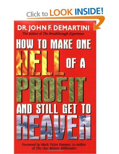 How To Make One Hell Of A Profit And Still Get To Heaven: Amazon.co.uk: Dr. John Demartini: Books