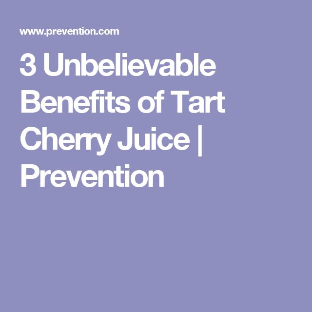 3 Unbelievable Benefits of Tart Cherry Juice | Prevention
