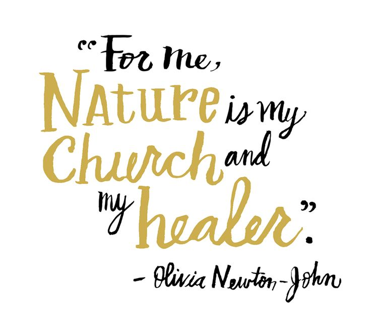 """For me nature is my church and my healer."" Quote from Olivia Newton John"