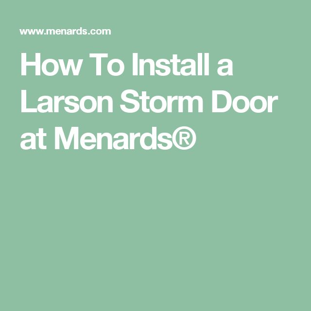 How To Install A Larson Storm Door At Menards®