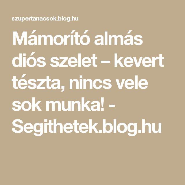 Mámorító almás diós szelet – kevert tészta, nincs vele sok munka! - Segithetek.blog.hu