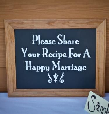 Recipe for a happy marriage ... collect notes from guests in a box to review on first anniversary ... instead of guest book.