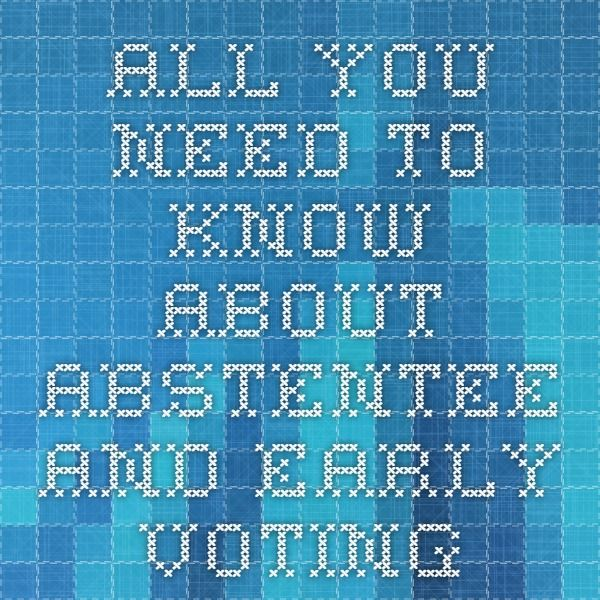All You Need To Know About Abstentee and Early Voting