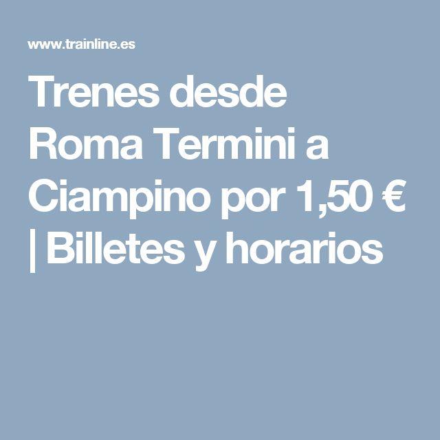 Trenes desde Roma Termini a Ciampino por 1,50 € | Billetes y horarios