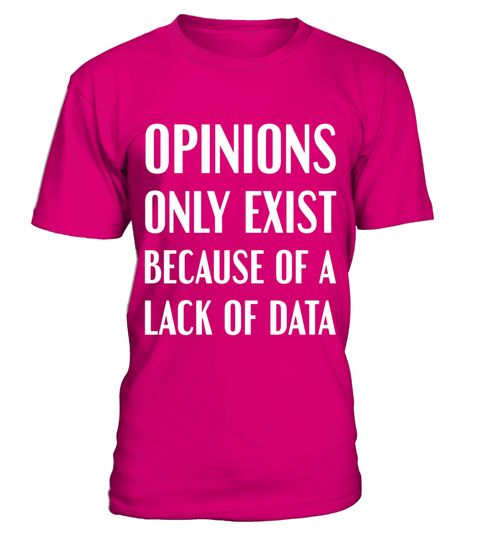 "# Data Shirt Opinions Exist Because of a Lack of Data T-Shirt .  Special Offer, not available in shops      Comes in a variety of styles and colours      Buy yours now before it is too late!      Secured payment via Visa / Mastercard / Amex / PayPal      How to place an order            Choose the model from the drop-down menu      Click on ""Buy it now""      Choose the size and the quantity      Add your delivery address and bank details      And that's it!      Tags: This funny data nerd…"
