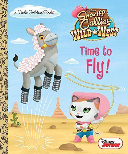 Time to Fly! (Disney Junior: Sheriff Callie's Wild West) (Little Golden Book): Andrea Posner-Sanchez, Jason Fruchter: 9780736433624: Amazon.com: Books